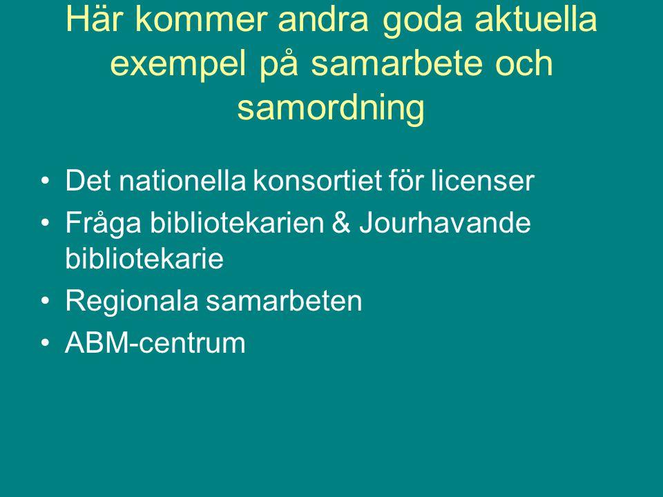 Här kommer andra goda aktuella exempel på samarbete och samordning Det nationella konsortiet för licenser Fråga bibliotekarien & Jourhavande bibliotekarie Regionala samarbeten ABM-centrum