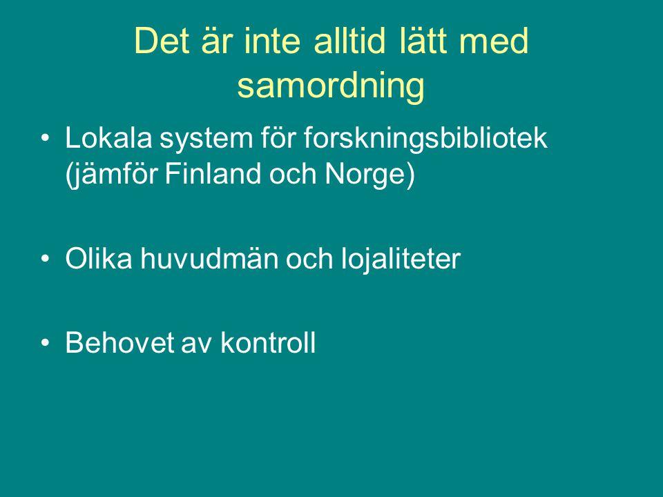 Det är inte alltid lätt med samordning Lokala system för forskningsbibliotek (jämför Finland och Norge) Olika huvudmän och lojaliteter Behovet av kontroll