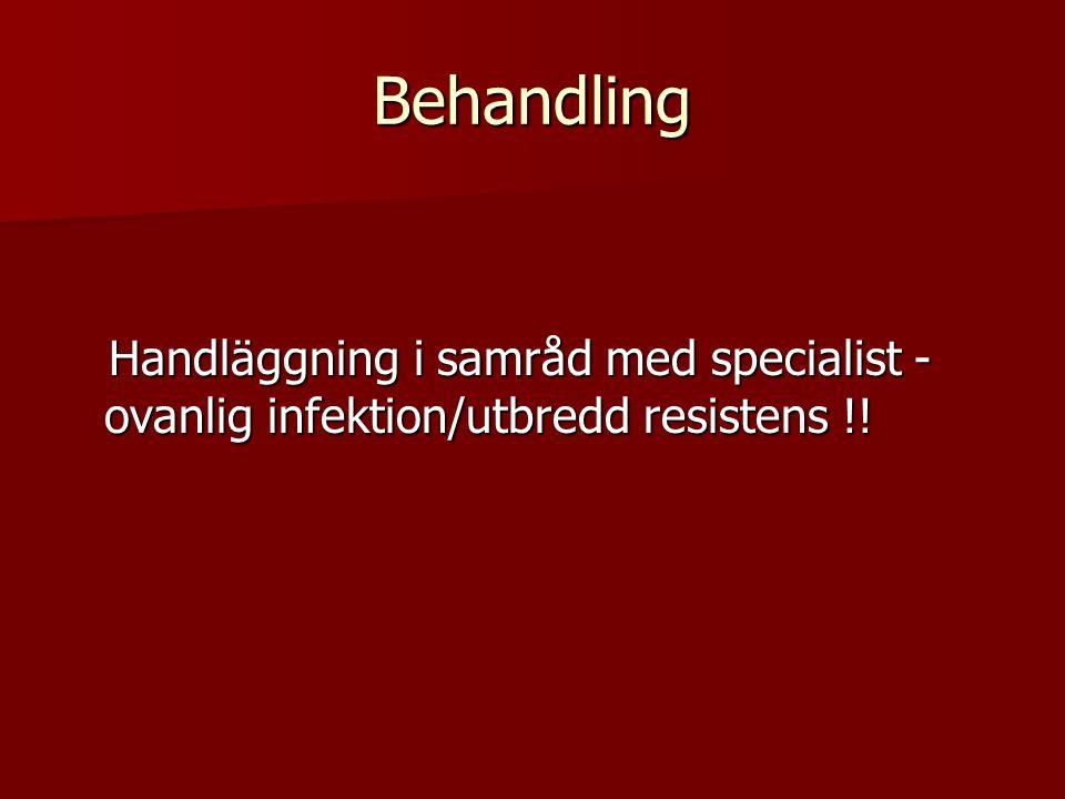 Behandling Handläggning i samråd med specialist - ovanlig infektion/utbredd resistens !! Handläggning i samråd med specialist - ovanlig infektion/utbr