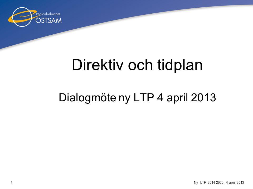 1 Ny LTP 2014-2025, 4 april 2013 Direktiv och tidplan Dialogmöte ny LTP 4 april 2013