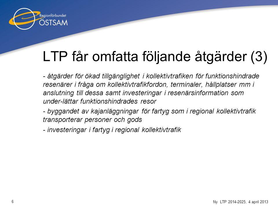 6 Ny LTP 2014-2025, 4 april 2013 LTP får omfatta följande åtgärder (3) - åtgärder för ökad tillgänglighet i kollektivtrafiken för funktionshindrade re