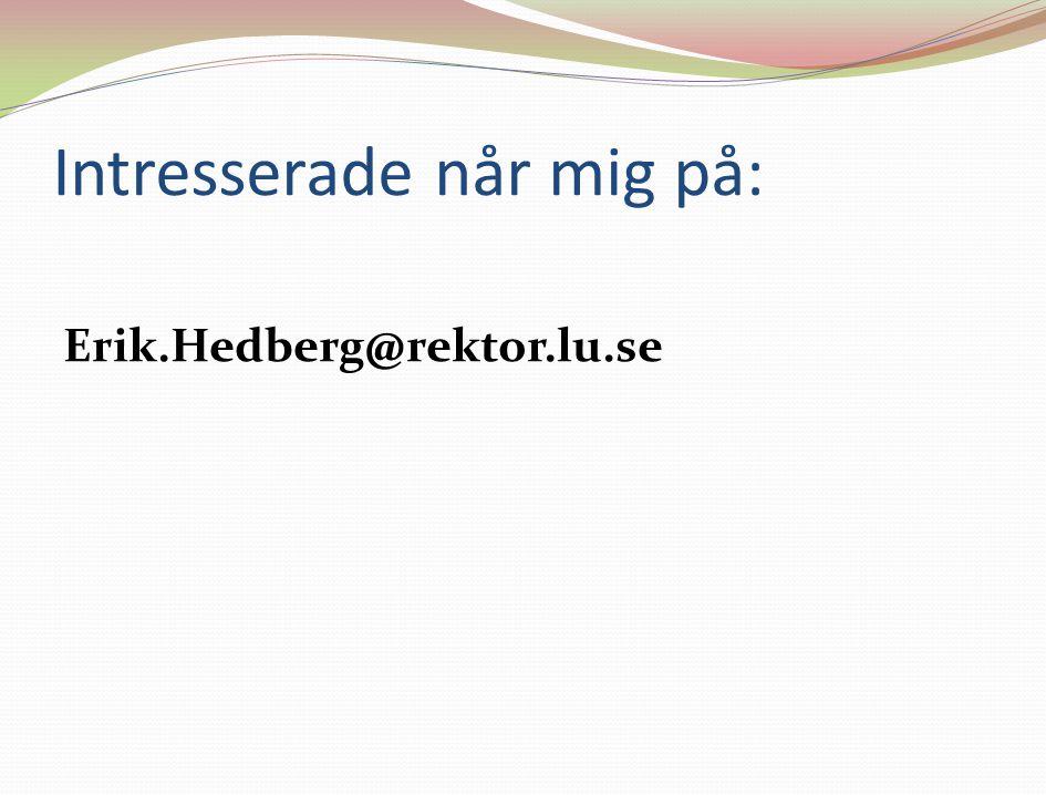Intresserade når mig på: Erik.Hedberg@rektor.lu.se