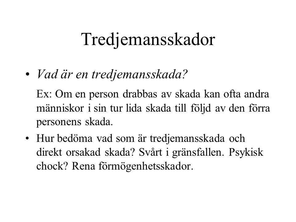 Tredjemansskador Huvudregeln i svensk rätt har traditionellt varit att indirekta tredjemansskador inte är ersättningsgilla – enbart den direkt drabbade har rätt till skadestånd.