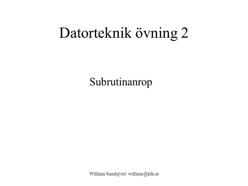 William Sandqvist william@kth.se Datorteknik övning 2 Subrutinanrop