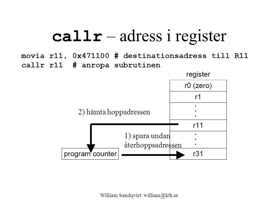 William Sandqvist william@kth.se callr – adress i register movia r11, 0x471100 # destinationsadress till R11 callr r11 # anropa subrutinen 1) spara un