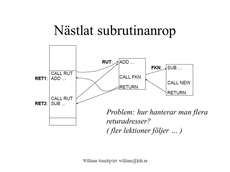 William Sandqvist william@kth.se Nästlat subrutinanrop Problem: hur hanterar man flera returadresser? ( fler lektioner följer … )