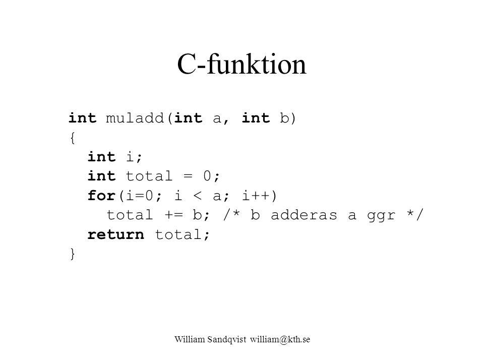William Sandqvist william@kth.se C-funktion int muladd(int a, int b) { int i; int total = 0; for(i=0; i < a; i++) total += b; /* b adderas a ggr */ re
