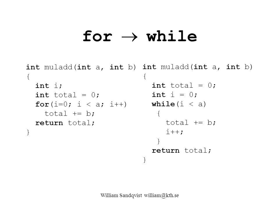 William Sandqvist william@kth.se for  while int muladd(int a, int b) { int i; int total = 0; for(i=0; i < a; i++) total += b; return total; } int mul