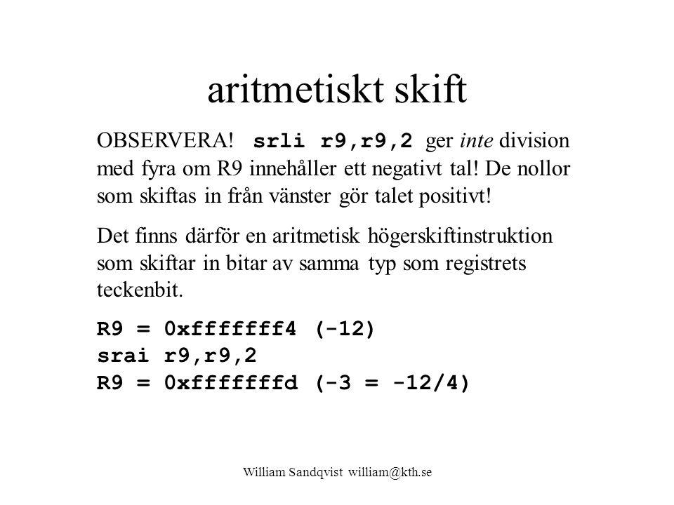 William Sandqvist william@kth.se aritmetiskt skift OBSERVERA! srli r9,r9,2 ger inte division med fyra om R9 innehåller ett negativt tal! De nollor som