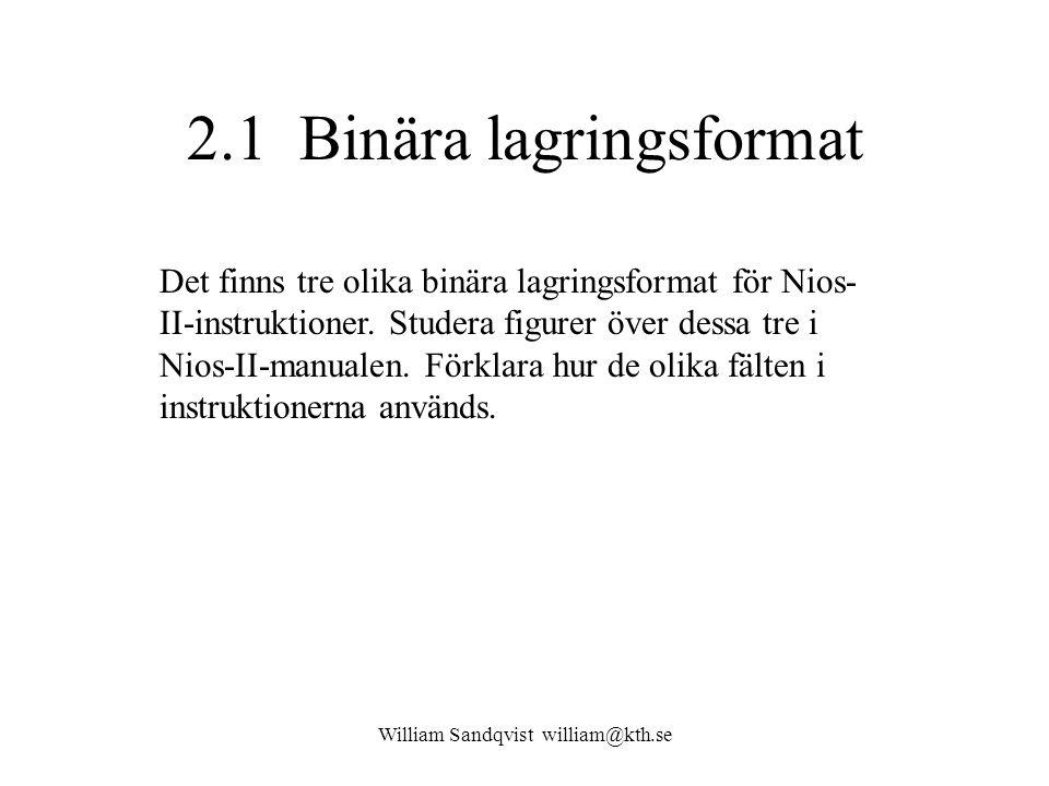 William Sandqvist william@kth.se 2.1 Binära lagringsformat Det finns tre olika binära lagringsformat för Nios- II-instruktioner. Studera figurer över