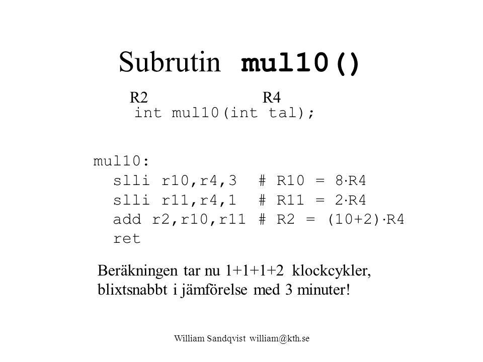 William Sandqvist william@kth.se Subrutin mul10() int mul10(int tal); R4R2 mul10: slli r10,r4,3 # R10 = 8  R4 slli r11,r4,1 # R11 = 2  R4 add r2,r10