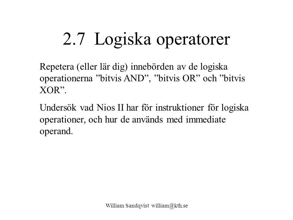 """William Sandqvist william@kth.se 2.7 Logiska operatorer Repetera (eller lär dig) innebörden av de logiska operationerna """"bitvis AND"""", """"bitvis OR"""" och"""