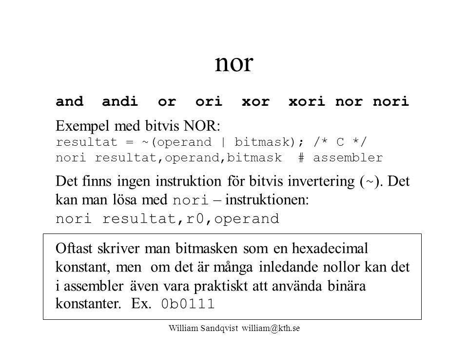 William Sandqvist william@kth.se nor Oftast skriver man bitmasken som en hexadecimal konstant, men om det är många inledande nollor kan det i assemble