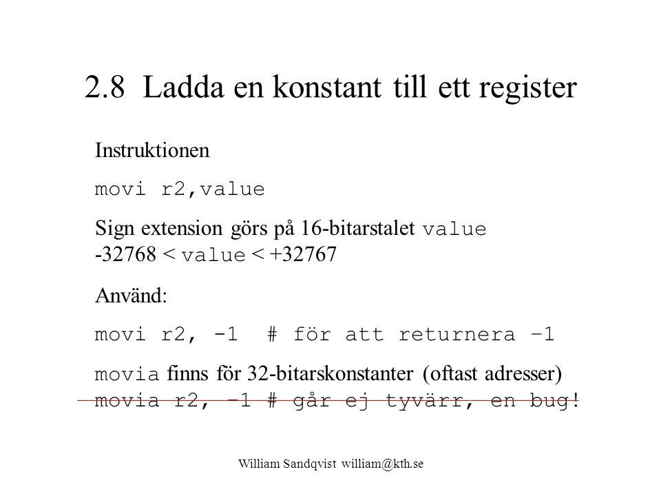 William Sandqvist william@kth.se 2.8 Ladda en konstant till ett register Instruktionen movi r2,value Sign extension görs på 16-bitarstalet value -3276