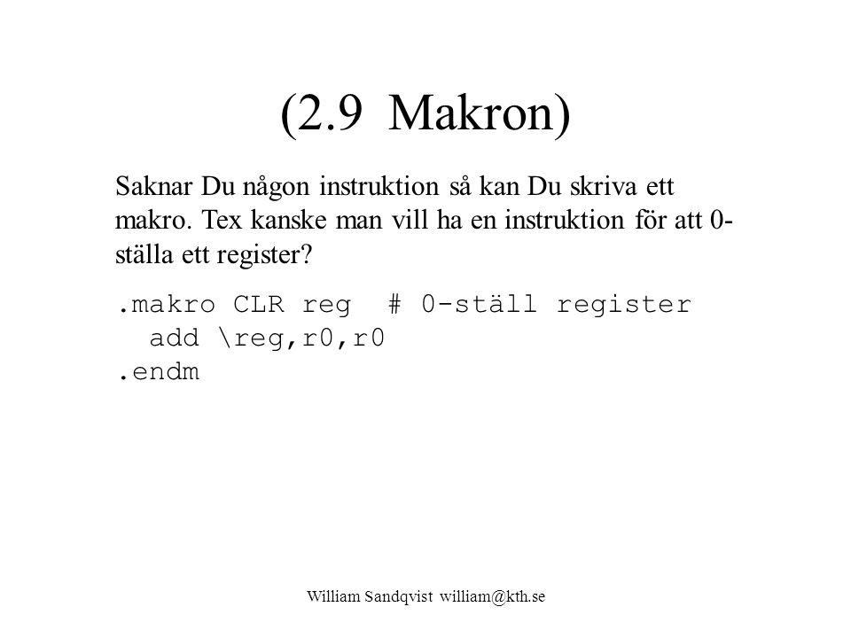 William Sandqvist william@kth.se (2.9 Makron) Saknar Du någon instruktion så kan Du skriva ett makro. Tex kanske man vill ha en instruktion för att 0-