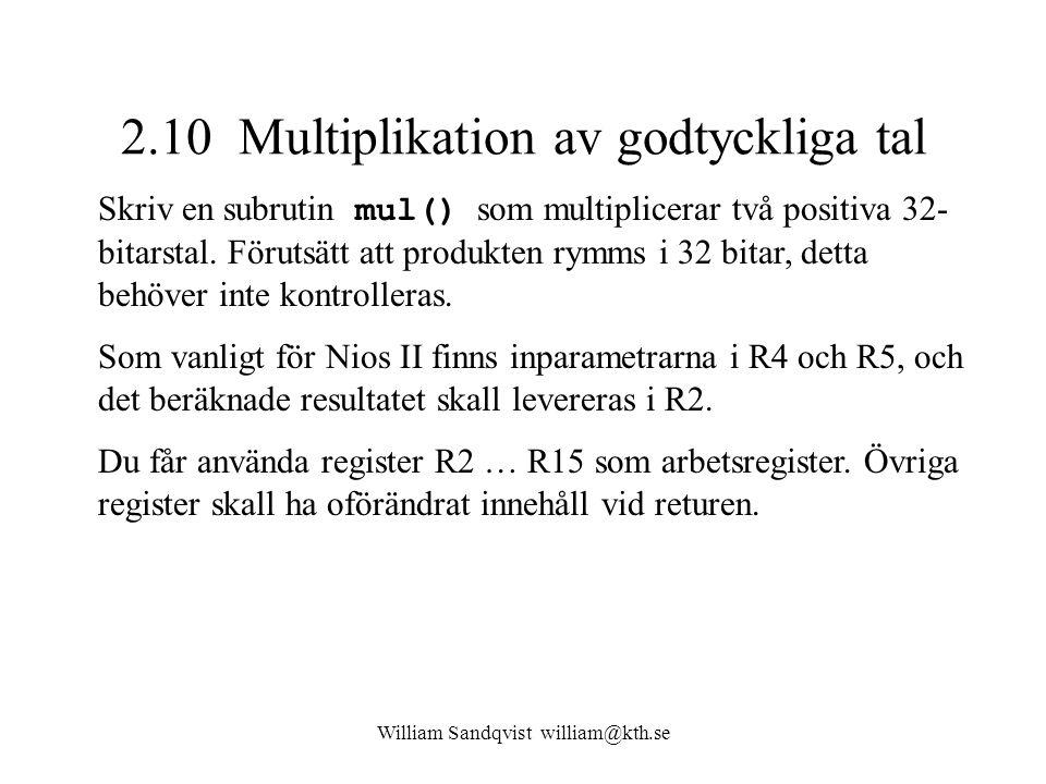 William Sandqvist william@kth.se 2.10 Multiplikation av godtyckliga tal Skriv en subrutin mul() som multiplicerar två positiva 32- bitarstal. Förutsät