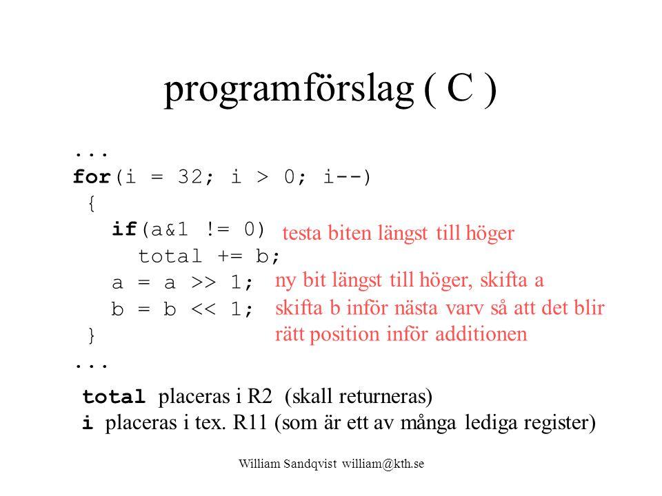 William Sandqvist william@kth.se programförslag ( C )... for(i = 32; i > 0; i--) { if(a&1 != 0) total += b; a = a >> 1; b = b << 1; }... testa biten l