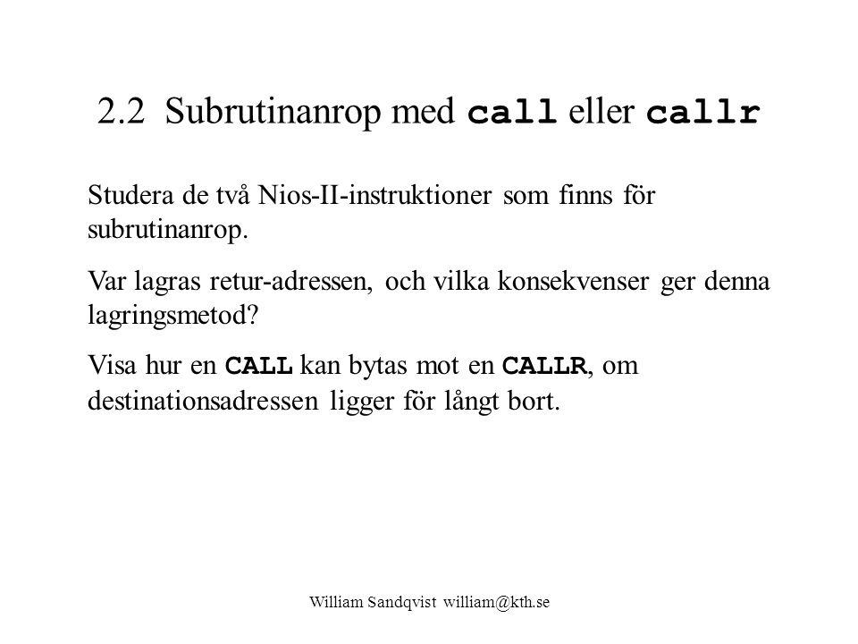 William Sandqvist william@kth.se 2.2 Subrutinanrop med call eller callr Studera de två Nios-II-instruktioner som finns för subrutinanrop. Var lagras r