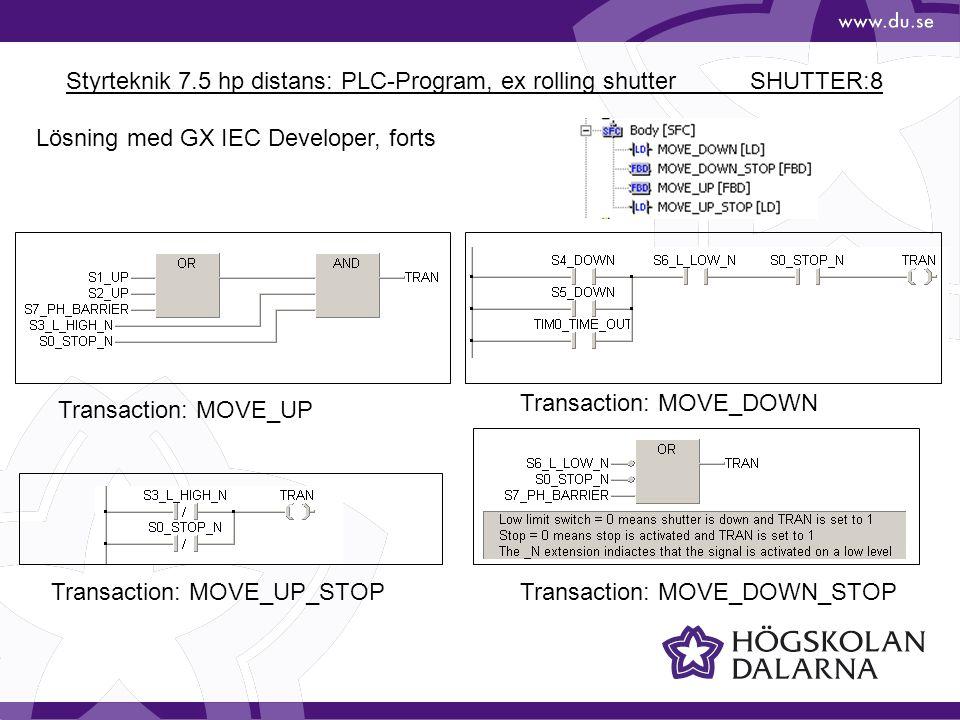 Styrteknik 7.5 hp distans: PLC-Program, ex rolling shutter SHUTTER:8 Lösning med GX IEC Developer, forts Transaction: MOVE_UP Transaction: MOVE_UP_STO