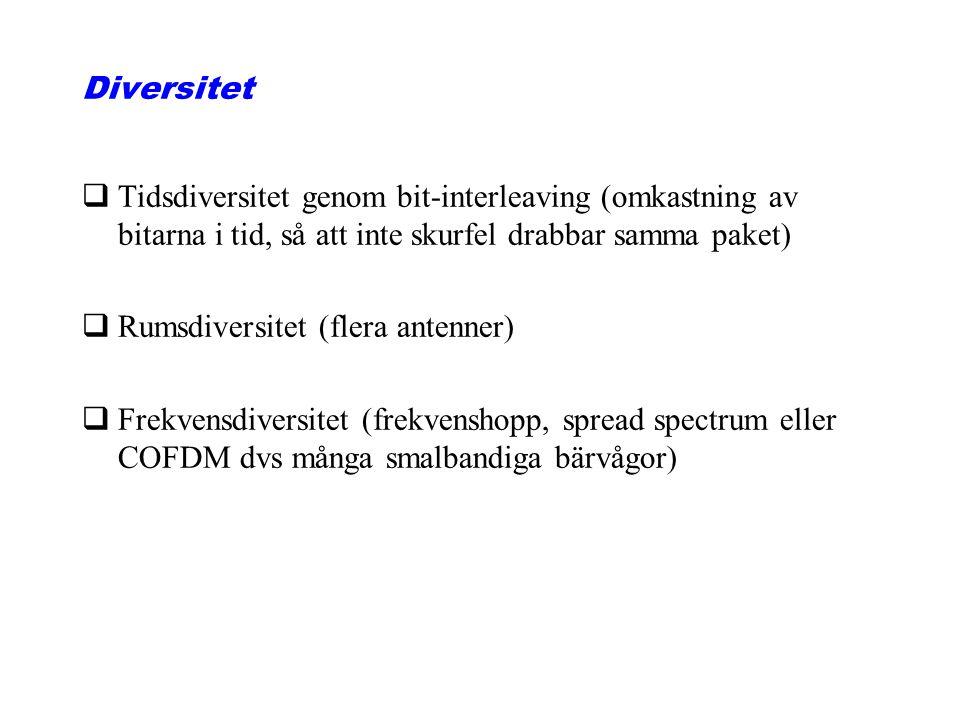 Diversitet qTidsdiversitet genom bit-interleaving (omkastning av bitarna i tid, så att inte skurfel drabbar samma paket) qRumsdiversitet (flera antenner) qFrekvensdiversitet (frekvenshopp, spread spectrum eller COFDM dvs många smalbandiga bärvågor)