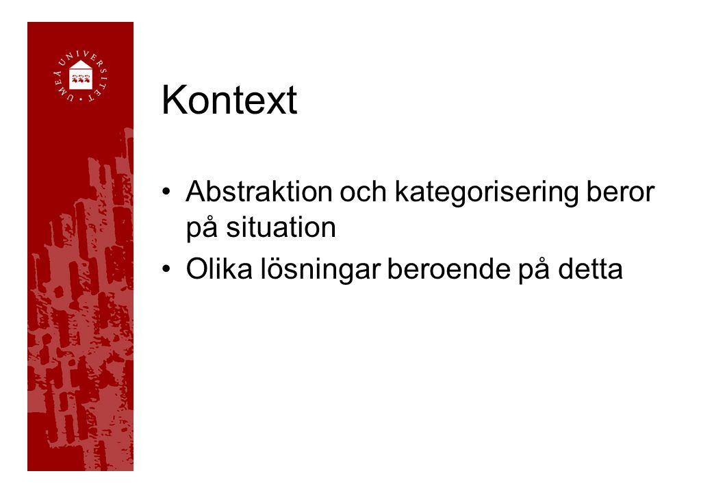 Kontext Abstraktion och kategorisering beror på situation Olika lösningar beroende på detta