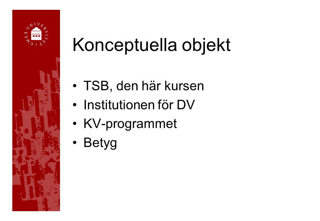 Konceptuella objekt TSB, den här kursen Institutionen för DV KV-programmet Betyg