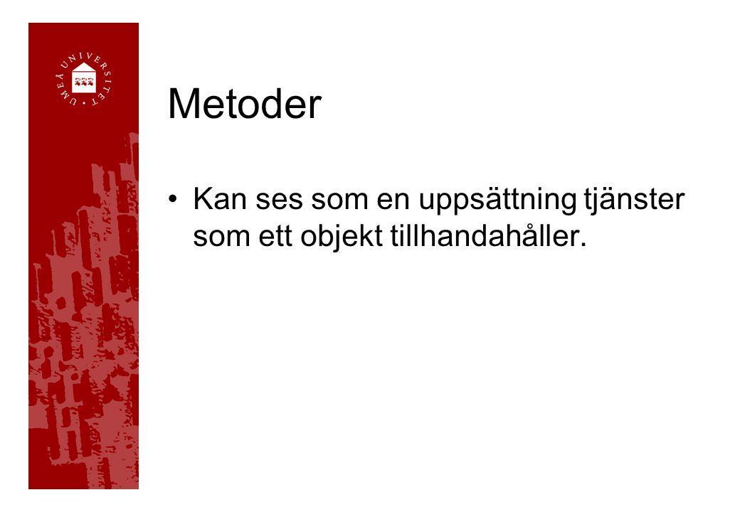 Metoder Kan ses som en uppsättning tjänster som ett objekt tillhandahåller.