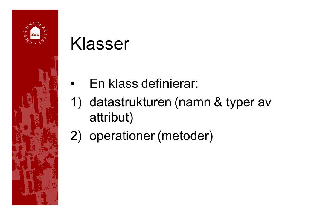 Klasser En klass definierar: 1)datastrukturen (namn & typer av attribut) 2)operationer (metoder)