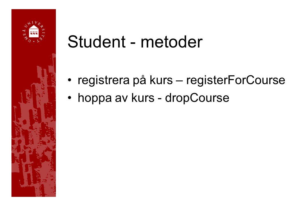 Student - metoder registrera på kurs – registerForCourse hoppa av kurs - dropCourse