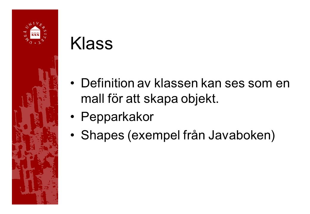 Klass Definition av klassen kan ses som en mall för att skapa objekt. Pepparkakor Shapes (exempel från Javaboken)
