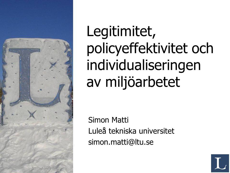 Legitimitet, policyeffektivitet och individualiseringen av miljöarbetet Simon Matti Luleå tekniska universitet simon.matti@ltu.se