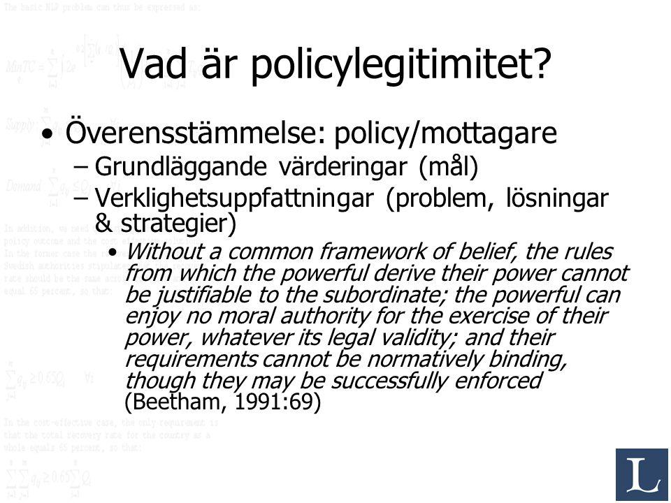 Vad är policylegitimitet? Överensstämmelse: policy/mottagare –Grundläggande värderingar (mål) –Verklighetsuppfattningar (problem, lösningar & strategi