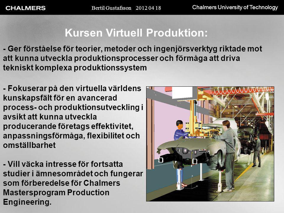 Chalmers University of Technology Kursen Virtuell Produktion: - Ger förståelse för teorier, metoder och ingenjörsverktyg riktade mot att kunna utveckl