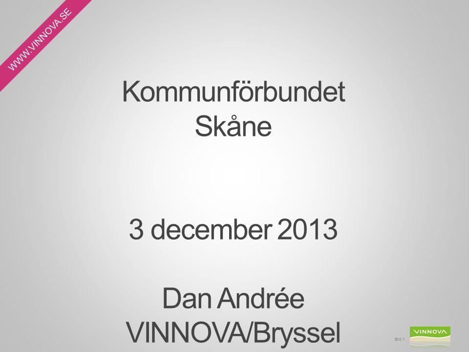 WWW.VINNOVA.SE Kommunförbundet Skåne 3 december 2013 Dan Andrée VINNOVA/Bryssel Bild 1