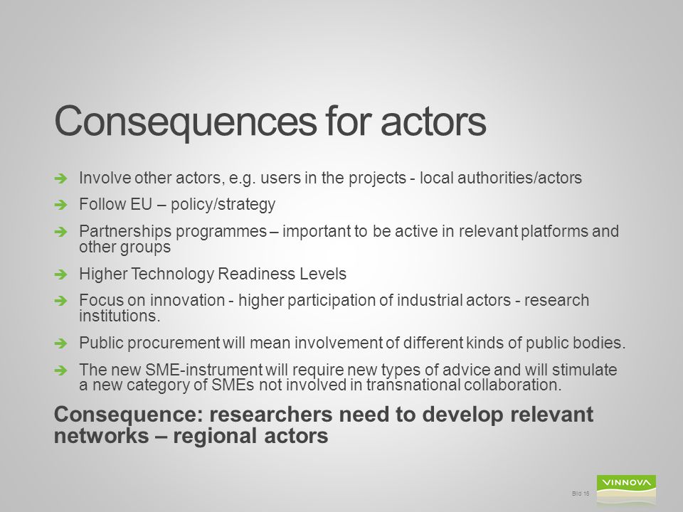 Consequences for actors  Involve other actors, e.g.