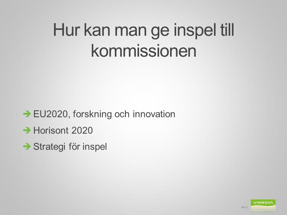 Hur kan man ge inspel till kommissionen  EU2020, forskning och innovation  Horisont 2020  Strategi för inspel Bild 2