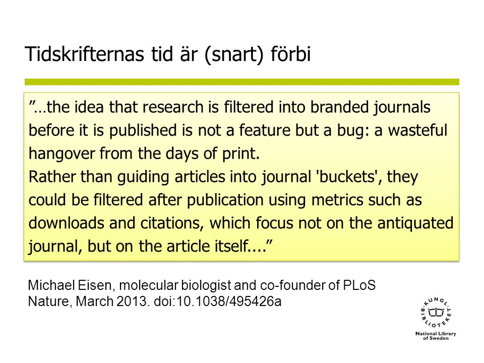 Tidskrifternas tid är (snart) förbi …the idea that research is filtered into branded journals before it is published is not a feature but a bug: a wasteful hangover from the days of print.