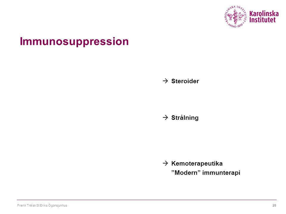 """Frank Träisk St Eriks Ögonsjukhus28 Immunosuppression  Steroider  Strålning  Kemoterapeutika """"Modern"""" immunterapi"""
