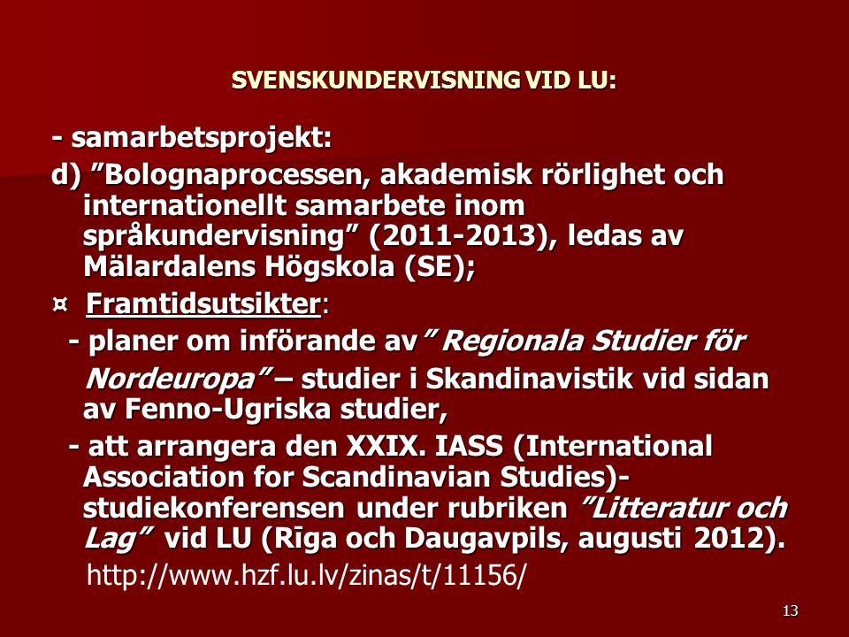 """13 SVENSKUNDERVISNING VID LU: - samarbetsprojekt: d) """"Bolognaprocessen, akademisk rörlighet och internationellt samarbete inom språkundervisning"""" (201"""