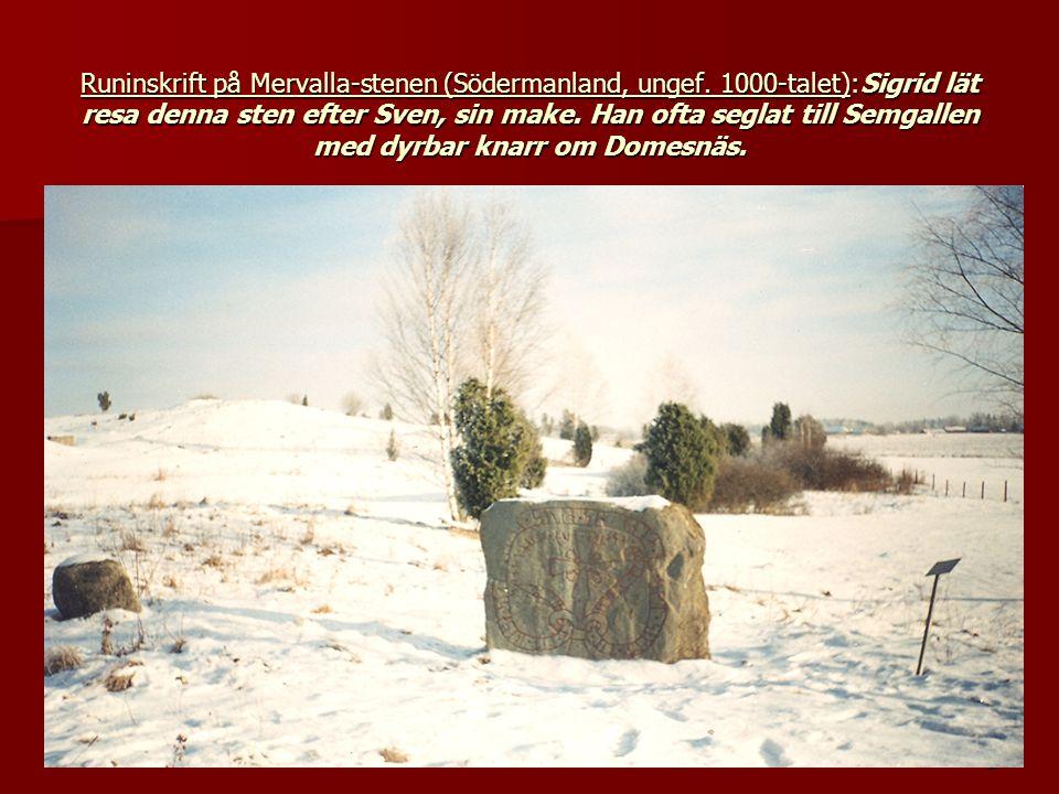 2 Runinskrift på Mervalla-stenen (Södermanland, ungef. 1000-talet):Sigrid lät resa denna sten efter Sven, sin make. Han ofta seglat till Semgallen med