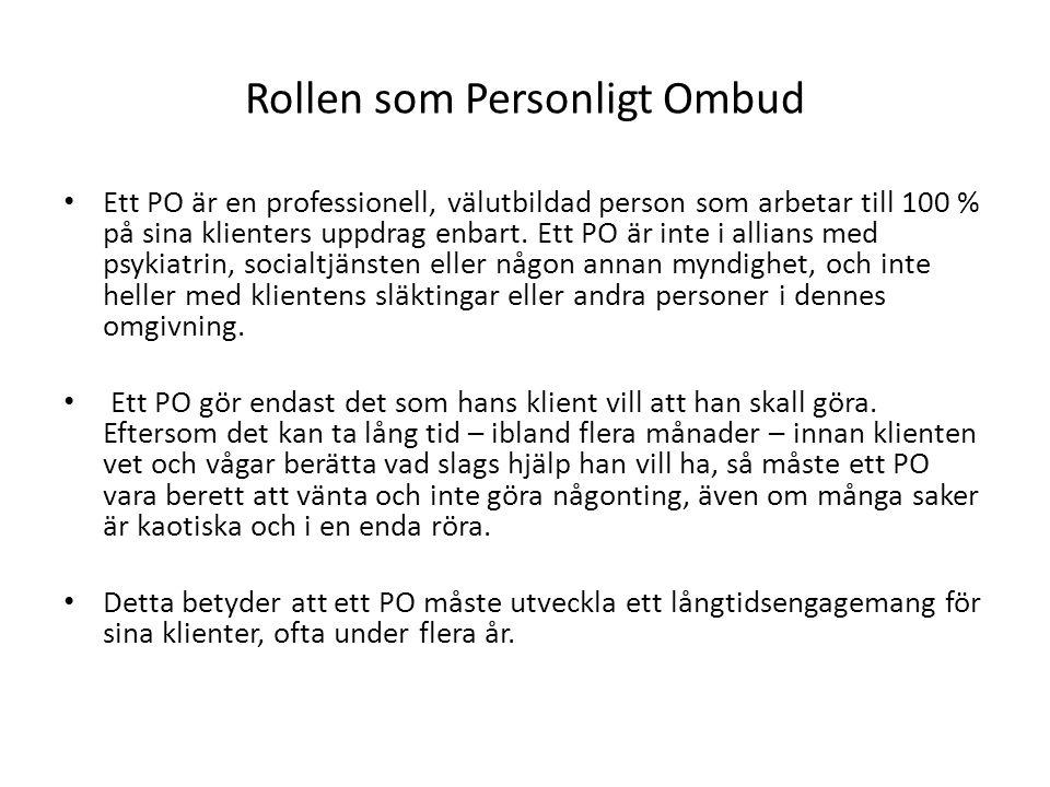 Rollen som Personligt Ombud Ett PO är en professionell, välutbildad person som arbetar till 100 % på sina klienters uppdrag enbart. Ett PO är inte i a