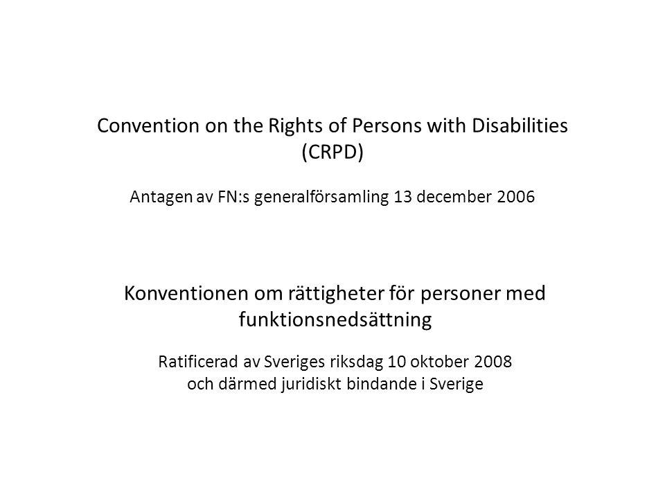 Convention on the Rights of Persons with Disabilities (CRPD) Antagen av FN:s generalförsamling 13 december 2006 Konventionen om rättigheter för person