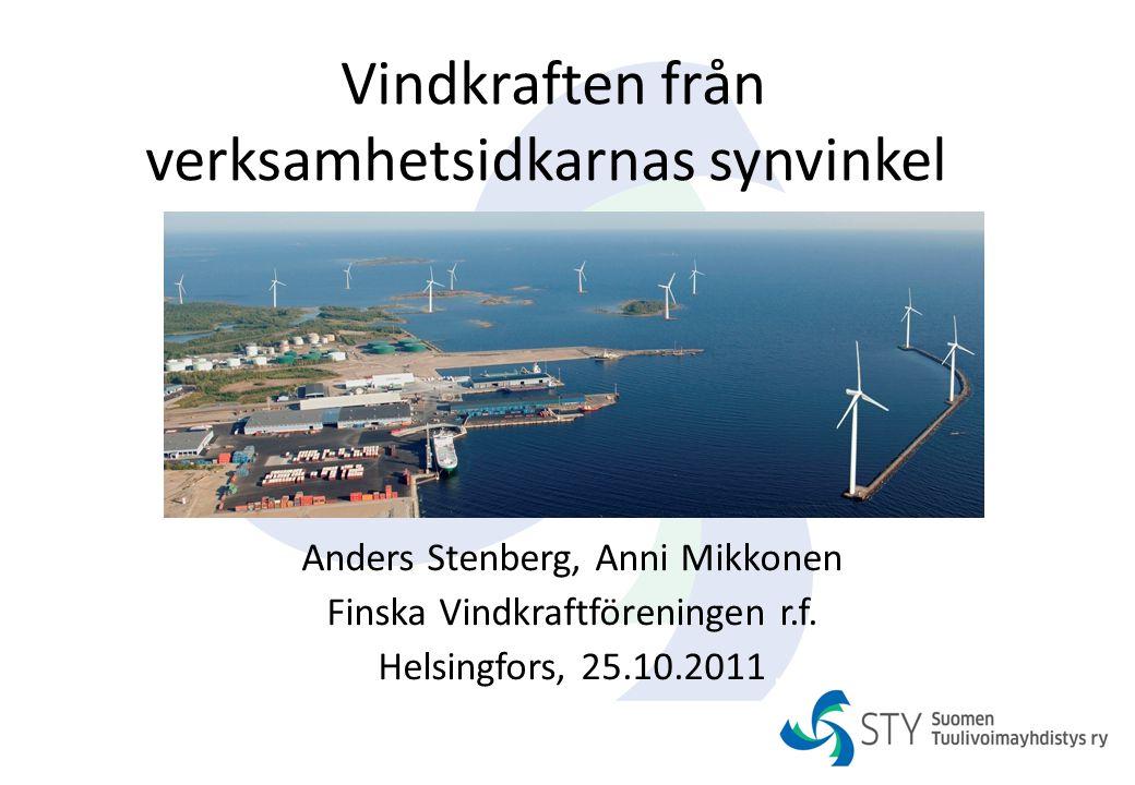 Vindkraften från verksamhetsidkarnas synvinkel Anders Stenberg, Anni Mikkonen Finska Vindkraftföreningen r.f. Helsingfors, 25.10.2011