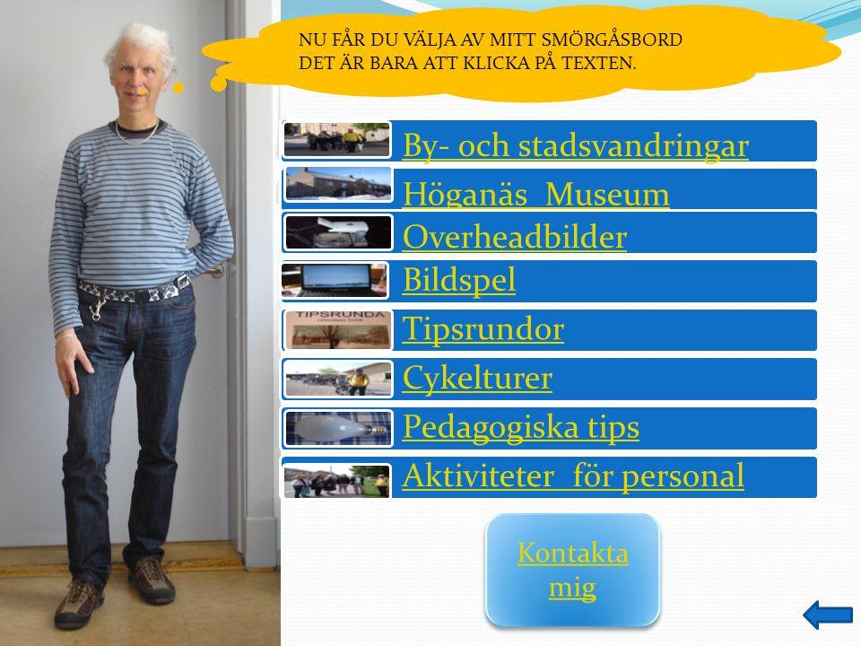 Ring 073 4 35 71 88 kl.7.30-17.30 eller torbjorn.gerward@utb.hoganas.se AKTIVITETER FÖR PERSONAL  By- och stadsvandringar (Höganäs, Lerberget, Nyhamnsläge och Jonstorp).
