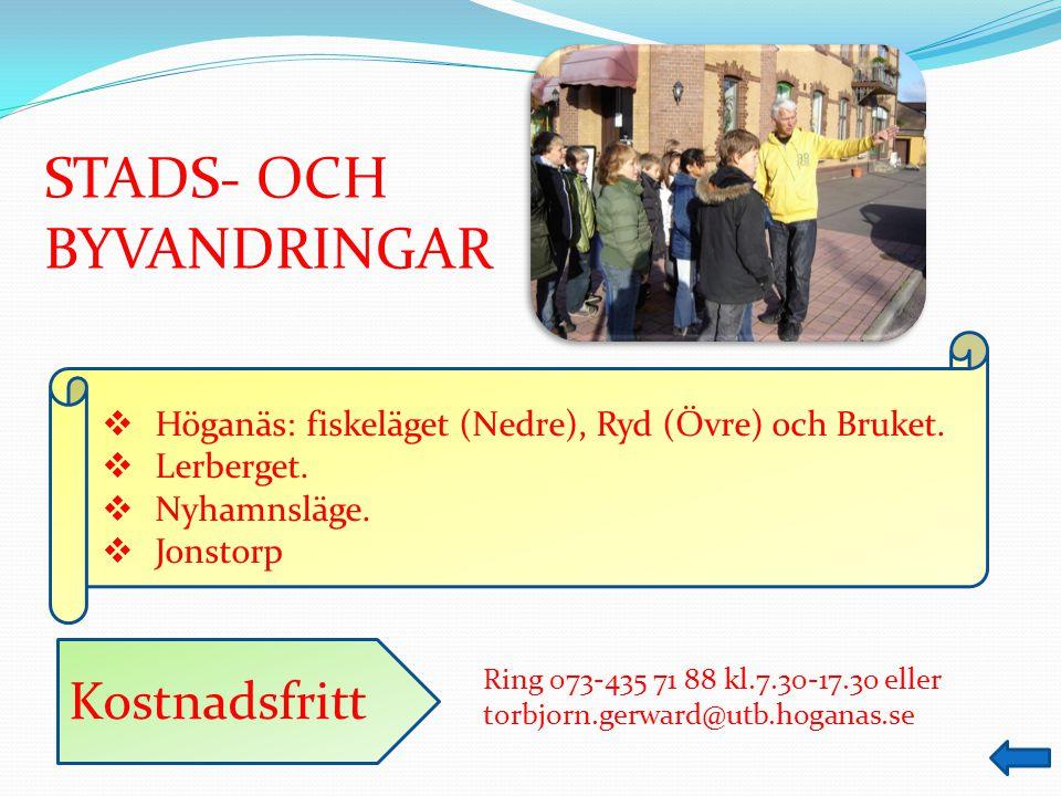 Ring 073 4 35 71 88 kl.7.30-17.30 eller torbjorn.gerward@utb.hoganas.se HÖGANÄS MUSEUM  Besök kan göras från kl.
