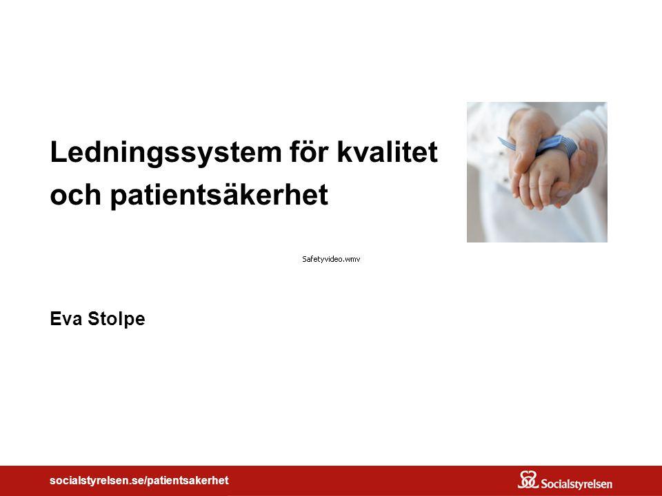 socialstyrelsen.se/patientsakerhet Ledningssystem för kvalitet och patientsäkerhet Eva Stolpe