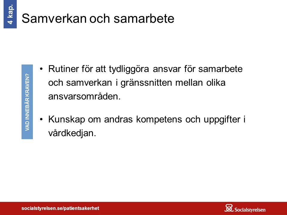 socialstyrelsen.se/patientsakerhet Samverkan och samarbete Rutiner för att tydliggöra ansvar för samarbete och samverkan i gränssnitten mellan olika ansvarsområden.