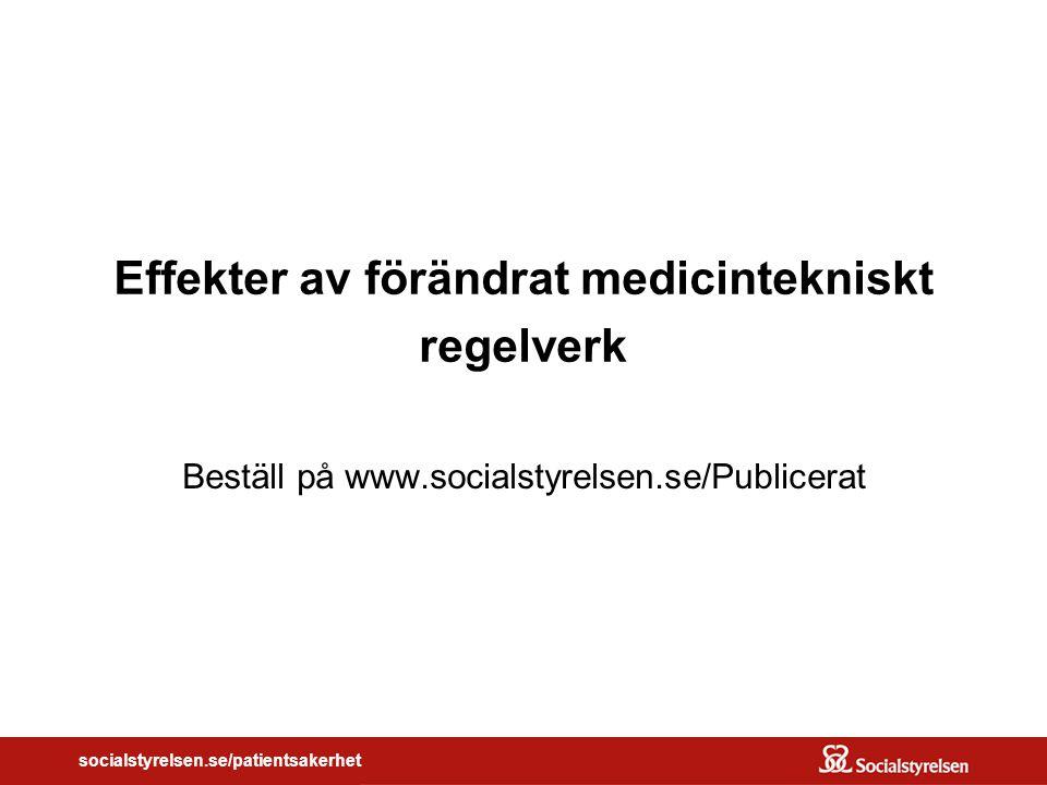 socialstyrelsen.se/patientsakerhet Effekter av förändrat medicintekniskt regelverk Beställ på www.socialstyrelsen.se/Publicerat