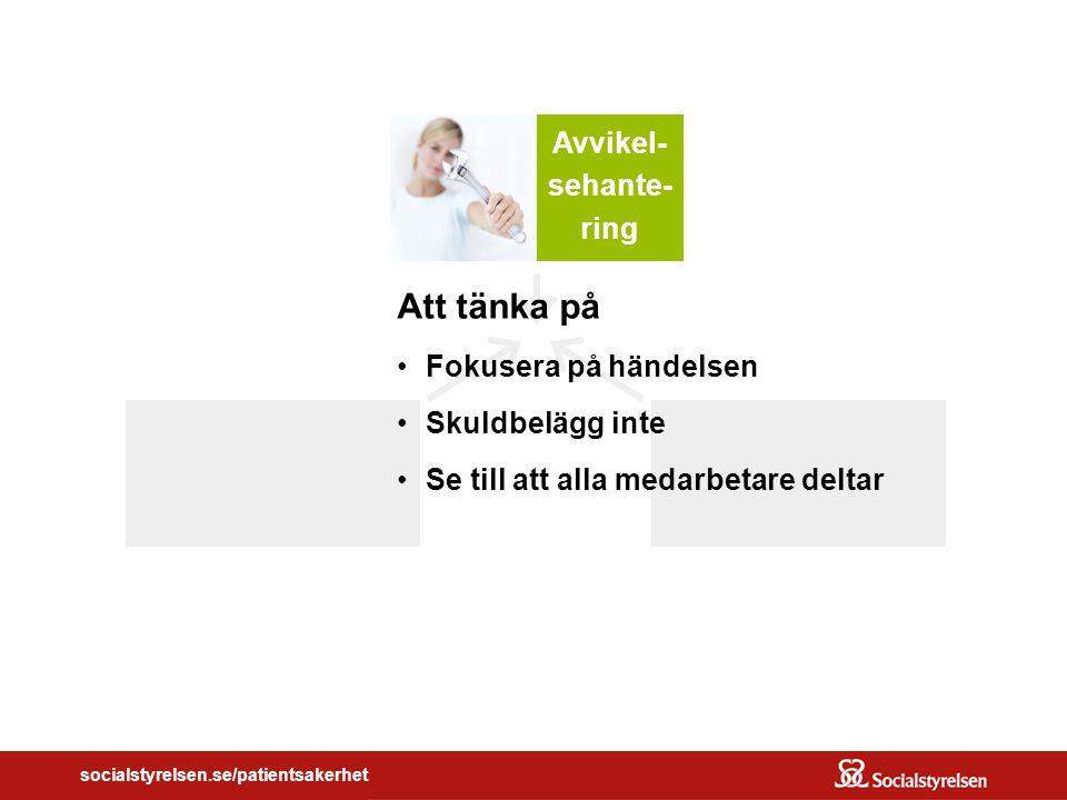 socialstyrelsen.se/patientsakerhet Risk- analys Avvikel- sehante- ring Att tänka på Fokusera på händelsen Skuldbelägg inte Se till att alla medarbetare deltar