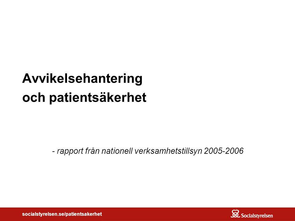 socialstyrelsen.se/patientsakerhet Avvikelsehantering och patientsäkerhet - rapport från nationell verksamhetstillsyn 2005-2006